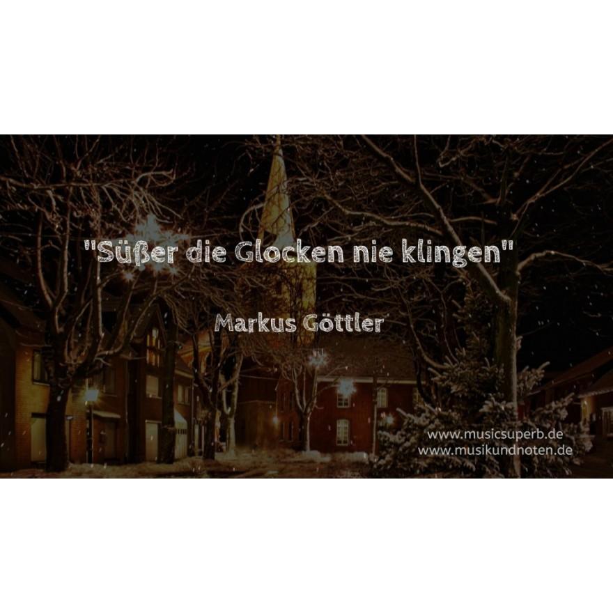 Weihnachtslied Süßer die Glocken nie klingen, Markus Göttler